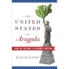 "David Kamp's ""The United States of Arugula"" Best Read When Hungry"