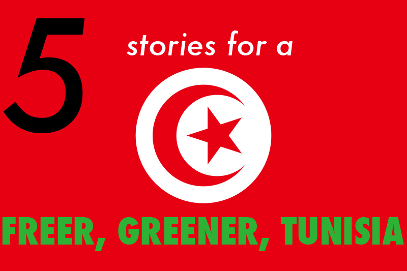 5 Stories For a Freer, Greener Tunisia